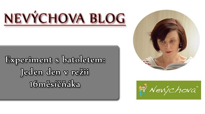 Nevýchova blog - Experiment s batoletem: Jeden den v režii 16měsíčňáka